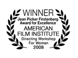 Winner, Jean Picker Firstenberg Award for Excellence, American Film Institute Directing Workshop for Women 2008