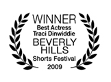 Winner, Best Actress (Traci Dinwiddie), Beverly Hills Shorts Festival 2009